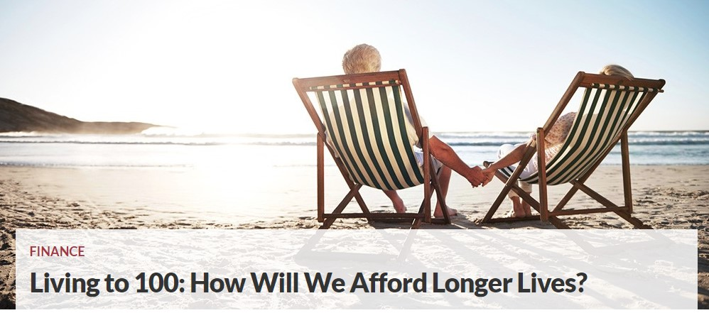 Living to 100: How Will We Afford Our Longer Lives?